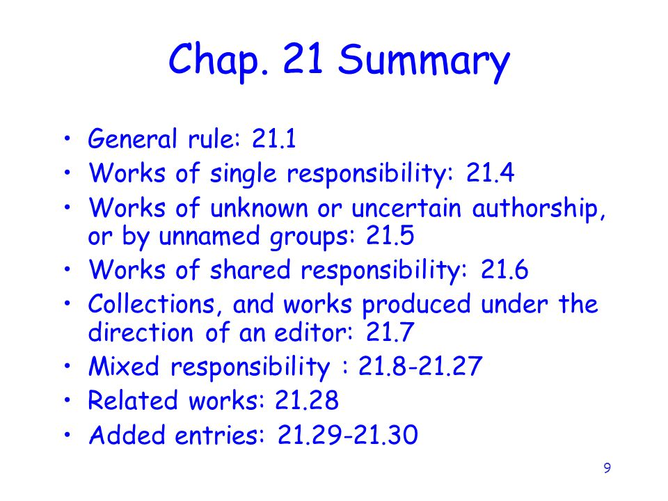 9 Chap. 21 Summary General rule: 21.1 Works of single responsibility: 21.4 Works of unknown or uncertain authorship, or by unnamed groups: 21.5 Works