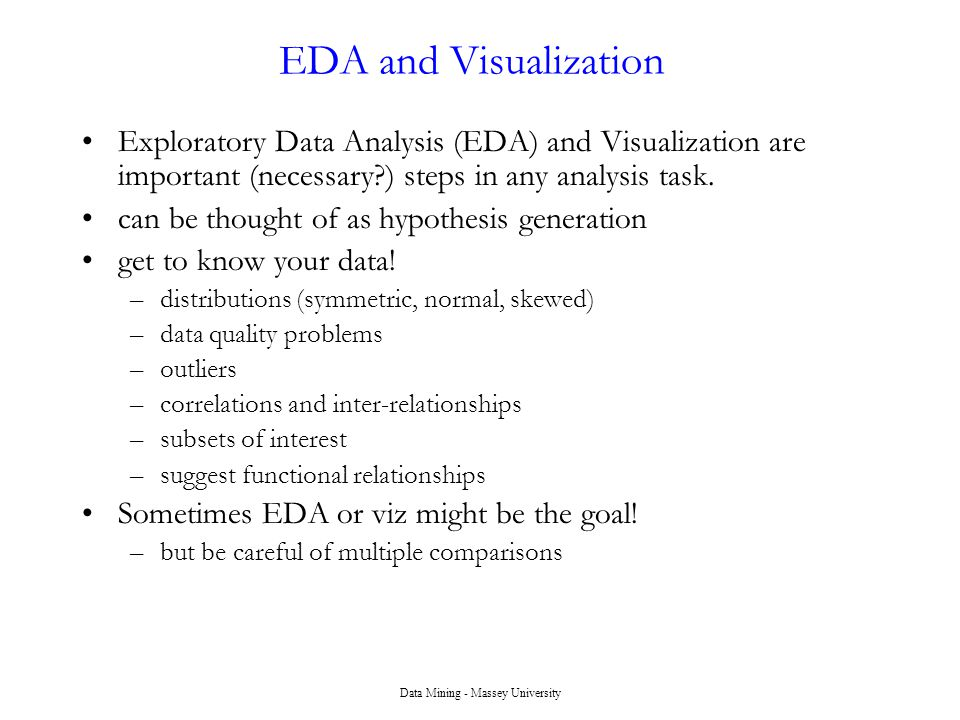 Data Mining - Massey University EDA and Visualization Exploratory Data Analysis (EDA) and Visualization are important (necessary?) steps in any analysis task.