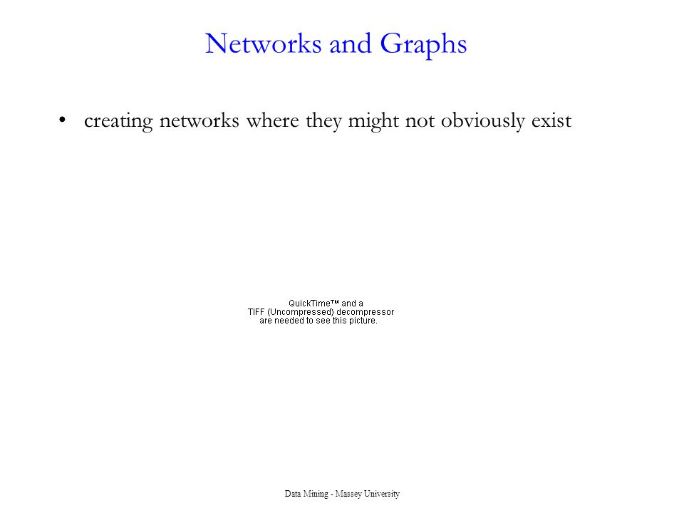 Data Mining - Massey University Networks and Graphs creating networks where they might not obviously exist