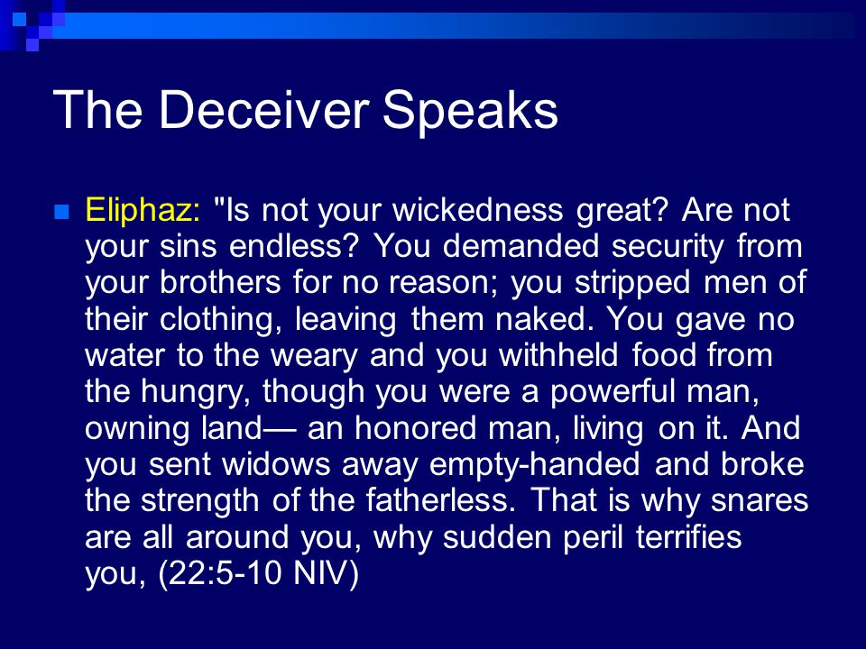 The Deceiver Speaks Job: Why did I not perish at birth, and die as I came from the womb.