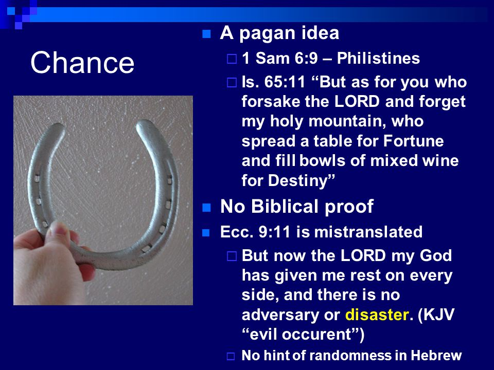 Christadelphian Deism There is such a thing as chance, as distinct from what God does.