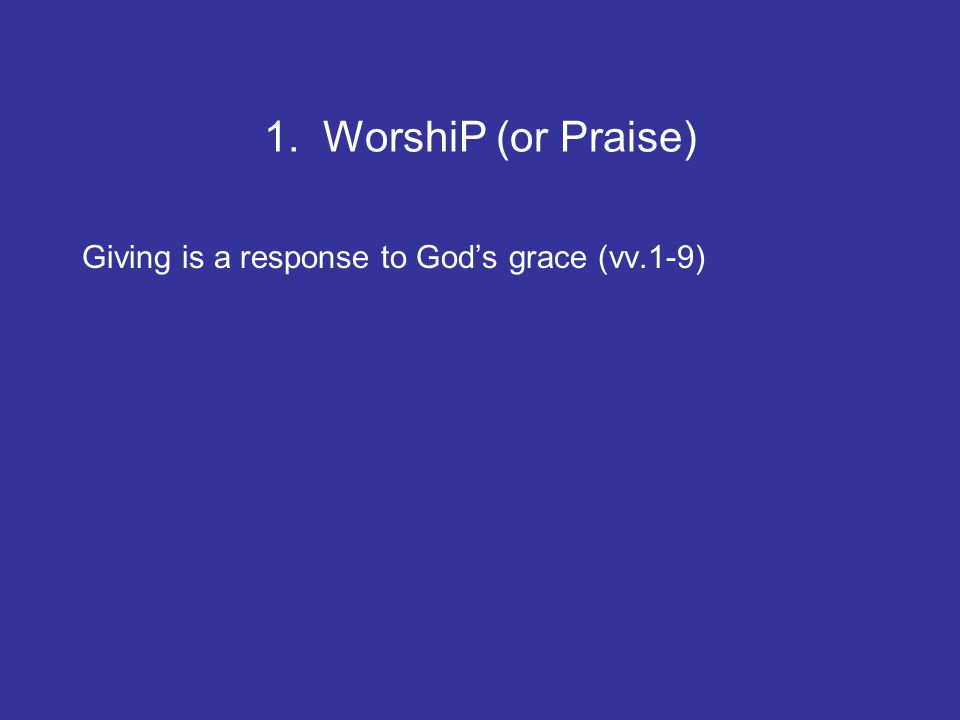 1. WorshiP (or Praise) Giving is a response to God's grace (vv.1-9)
