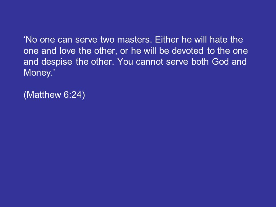 'No one can serve two masters.