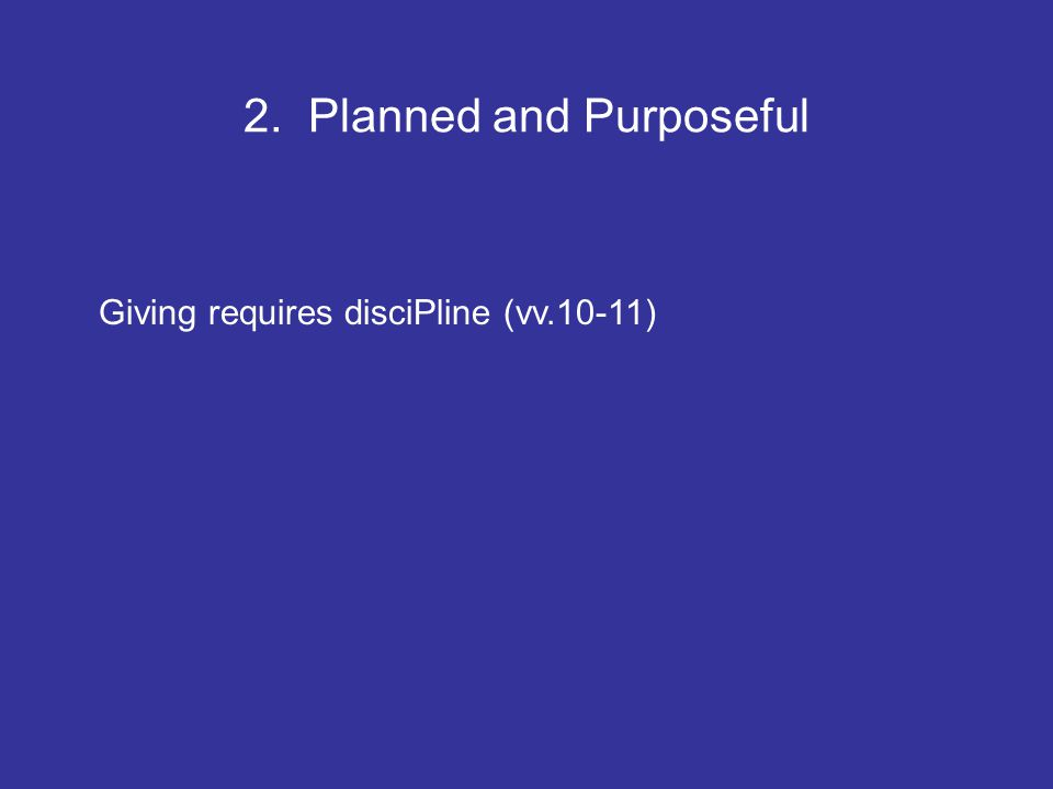 2. Planned and Purposeful Giving requires disciPline (vv.10-11)