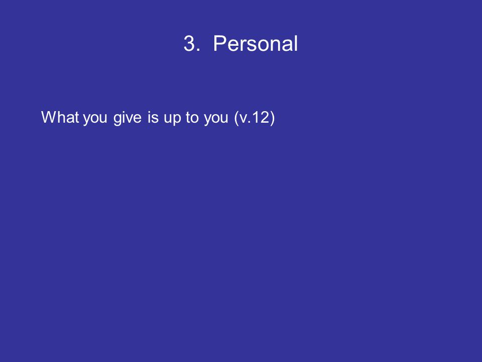 3. Personal What you give is up to you (v.12)