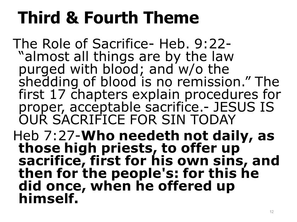 "Third & Fourth Theme The Role of Sacrifice- Heb. 9:22- ""almost all things are by the law purged with blood; and w/o the shedding of blood is no remiss"