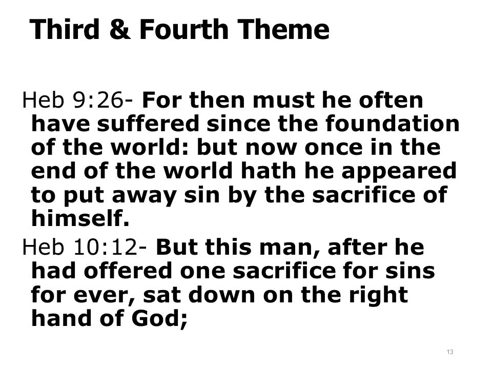 Third & Fourth Theme Heb 9:26- For then must he often have suffered since the foundation of the world: but now once in the end of the world hath he ap