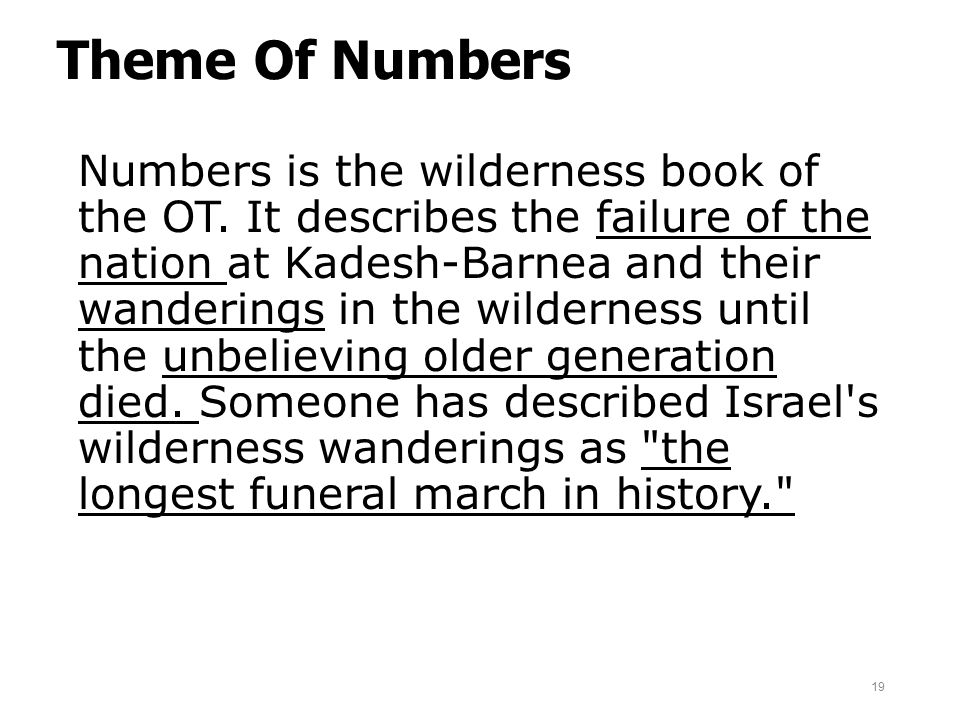 Theme Of Numbers Numbers is the wilderness book of the OT. It describes the failure of the nation at Kadesh-Barnea and their wanderings in the wildern