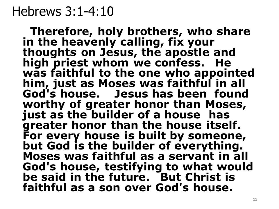 Hebrews 3:1-4:10 Therefore, holy brothers, who share in the heavenly calling, fix your thoughts on Jesus, the apostle and high priest whom we confess.