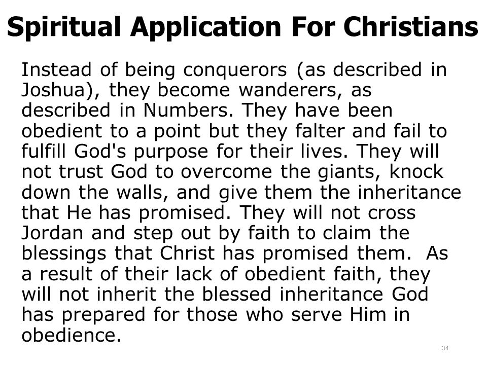 Spiritual Application For Christians Instead of being conquerors (as described in Joshua), they become wanderers, as described in Numbers. They have b