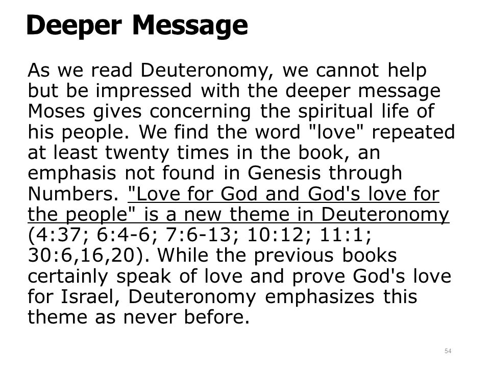 Deeper Message As we read Deuteronomy, we cannot help but be impressed with the deeper message Moses gives concerning the spiritual life of his people