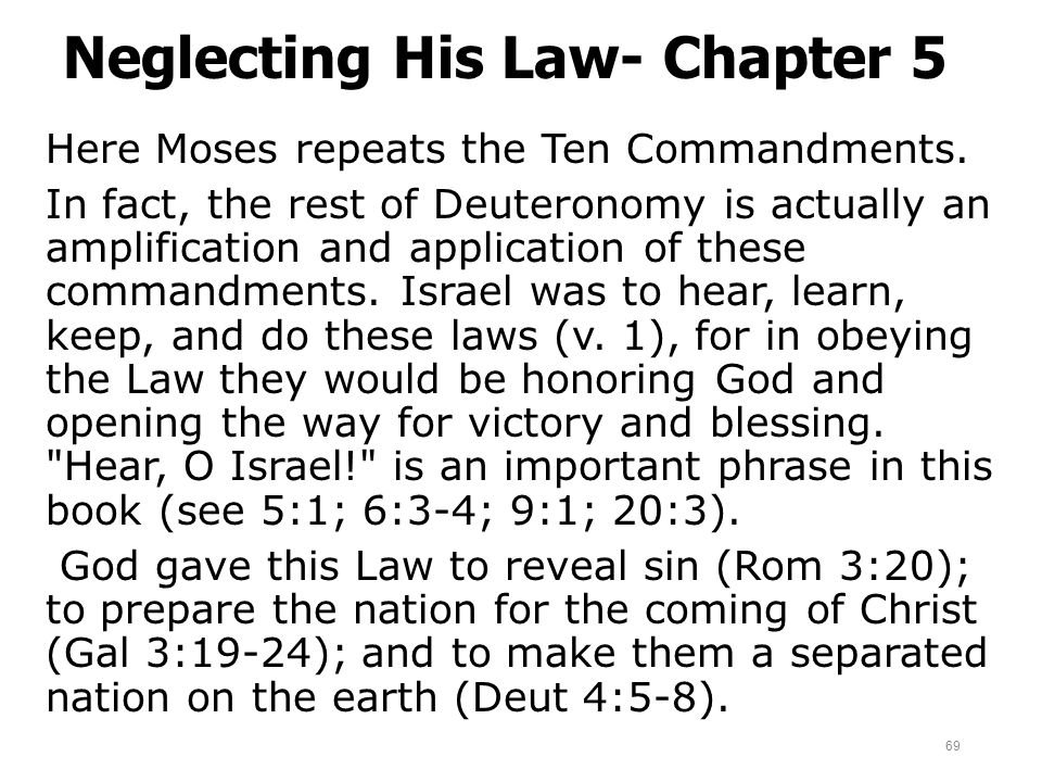 Neglecting His Law- Chapter 5 Here Moses repeats the Ten Commandments. In fact, the rest of Deuteronomy is actually an amplification and application o