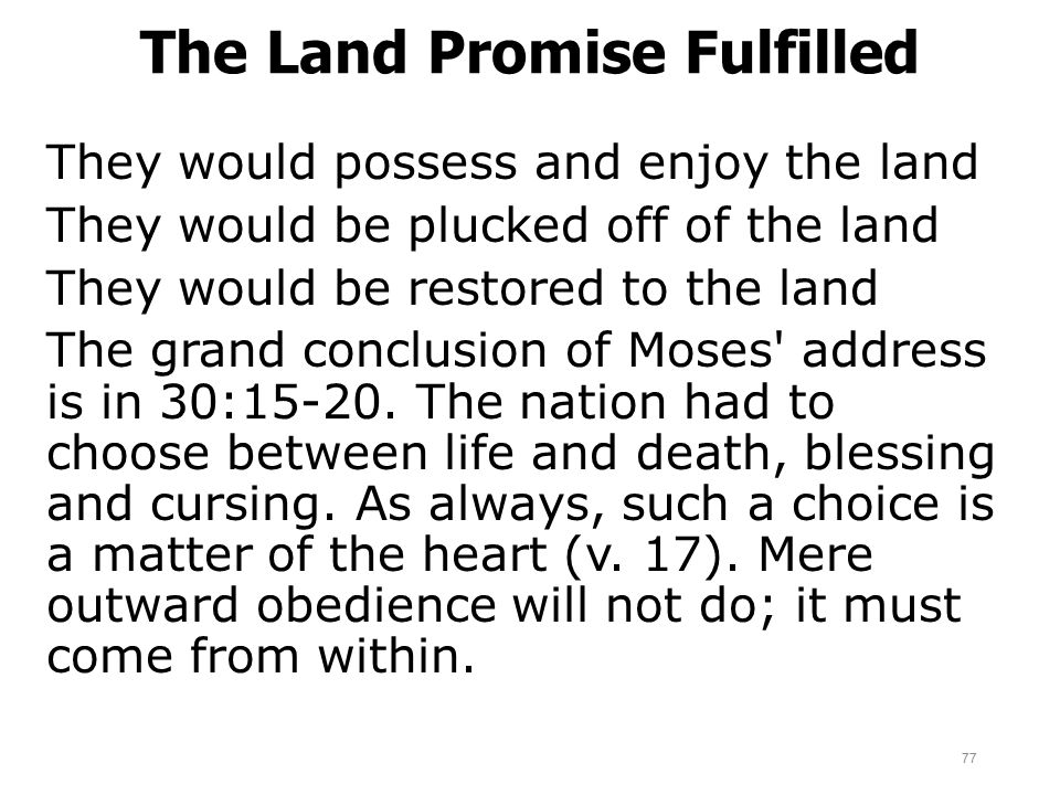 The Land Promise Fulfilled They would possess and enjoy the land They would be plucked off of the land They would be restored to the land The grand co