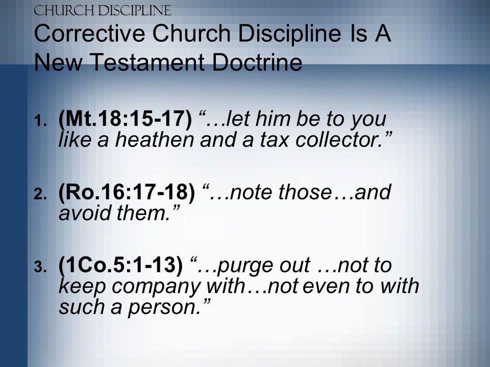 Church Discipline Corrective Church Discipline Is A New Testament Doctrine 4.