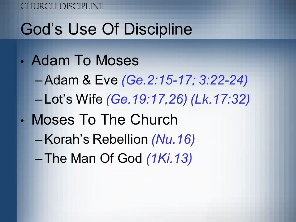 Church Discipline God's Use Of Discipline The New Testament Church –Corinth (1Co.5) –Ephesus (Re.2:2,18-23) –Hymenaeus & Alexander (1Ti.1:18- 20)