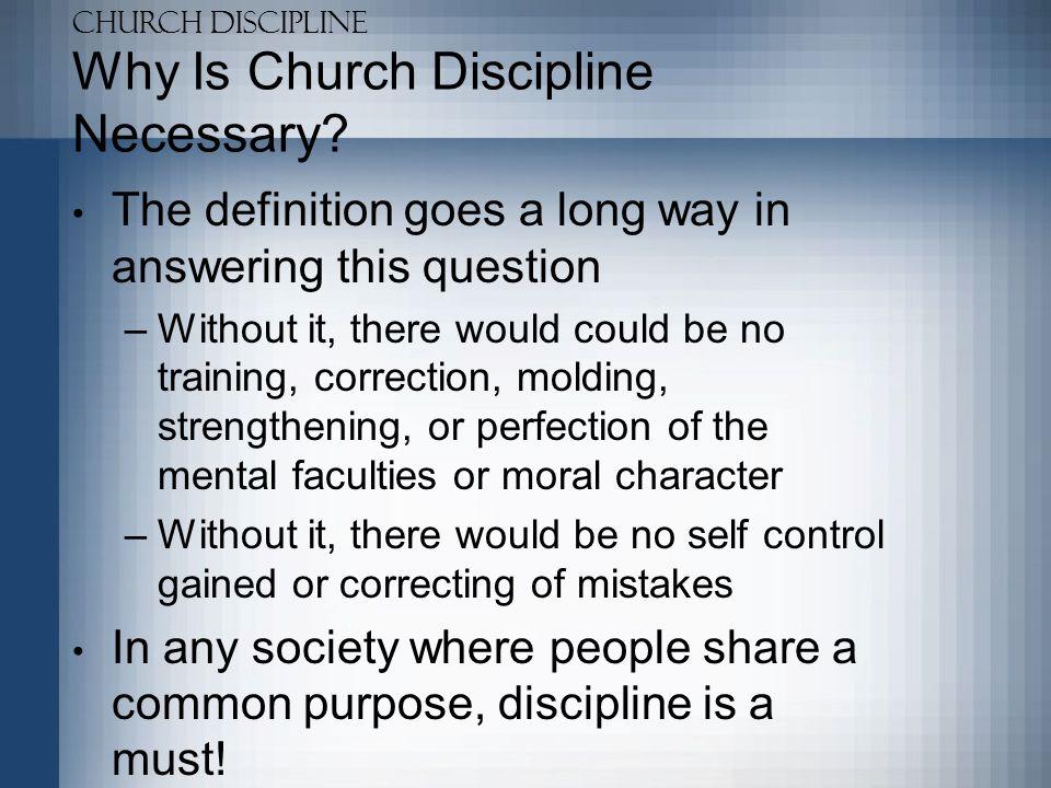 Church Discipline Why Is Church Discipline Necessary.