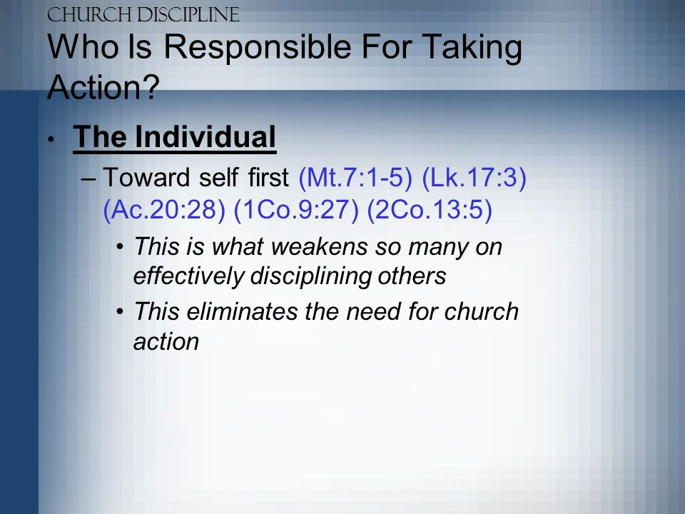 Church Discipline Who Is Responsible For Taking Action.