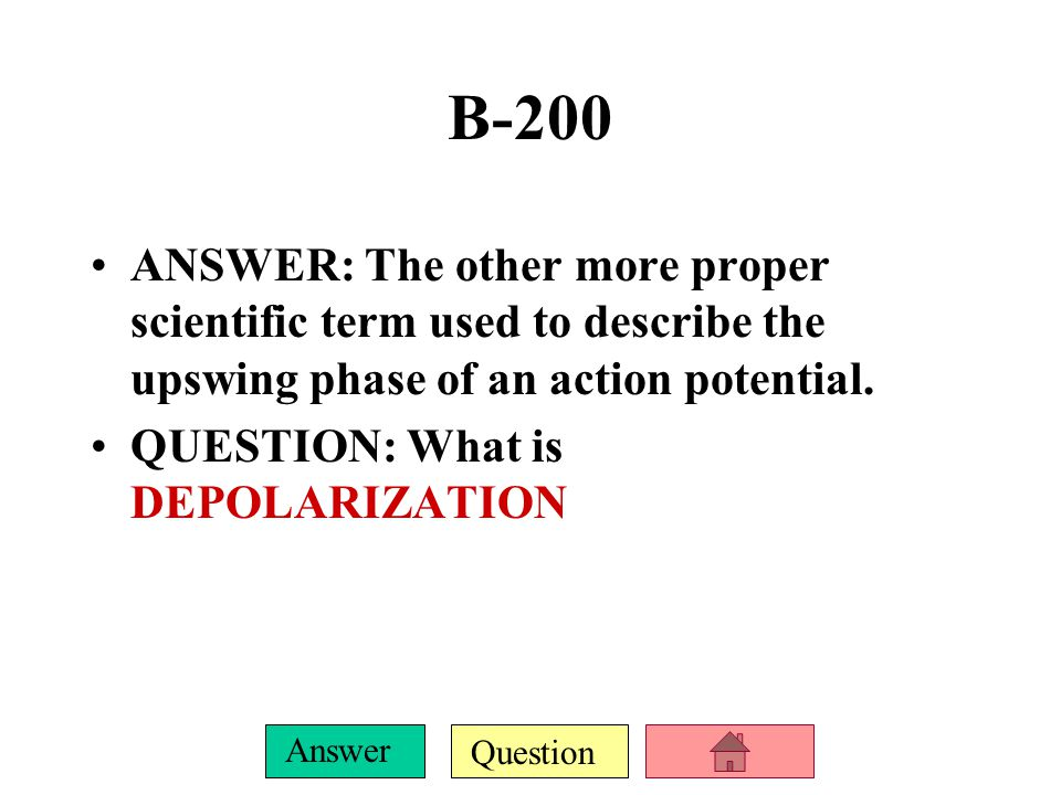 Question Answer B-200 ANSWER: The other more proper scientific term used to describe the upswing phase of an action potential.
