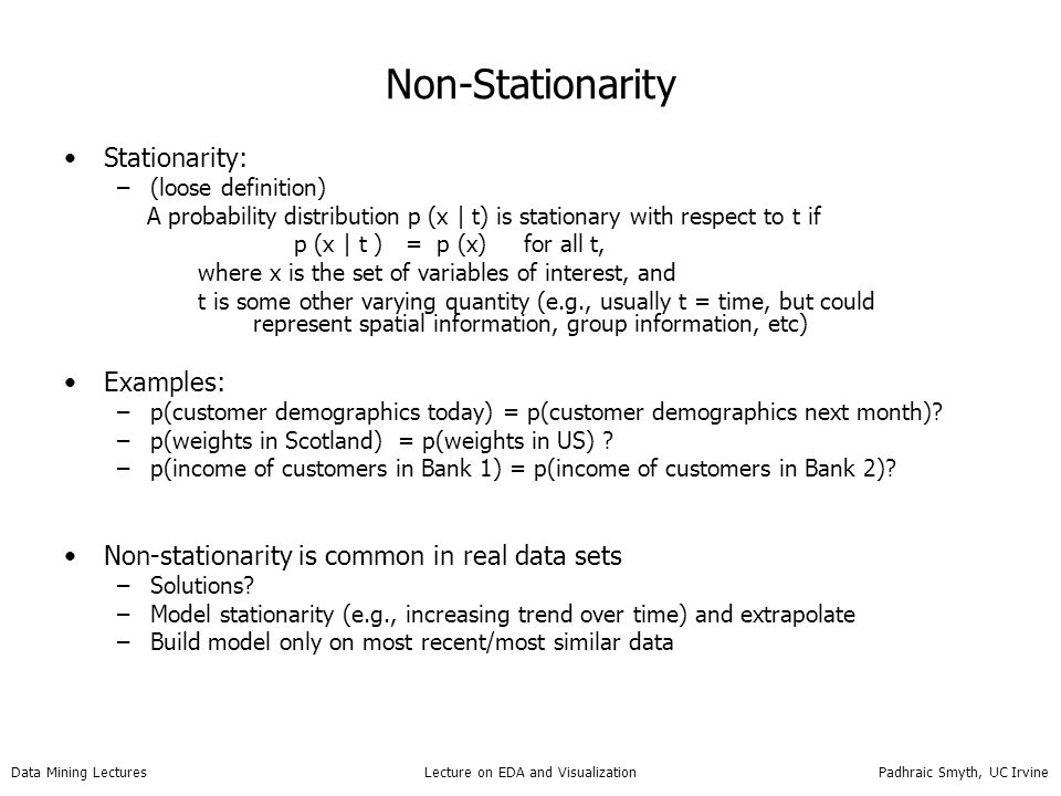 Data Mining Lectures Lecture on EDA and Visualization Padhraic Smyth, UC Irvine Non-Stationarity Stationarity: –(loose definition) A probability distr