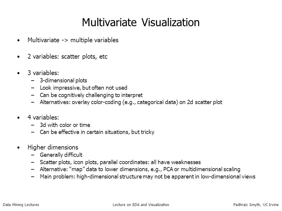 Data Mining Lectures Lecture on EDA and Visualization Padhraic Smyth, UC Irvine Multivariate Visualization Multivariate -> multiple variables 2 variab