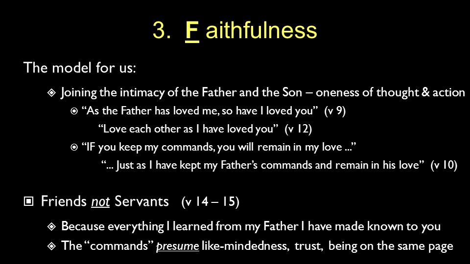 """3. F aithfulness The model for us:  Joining the intimacy of the Father and the Son – oneness of thought & action  """"As the Father has loved me, so ha"""