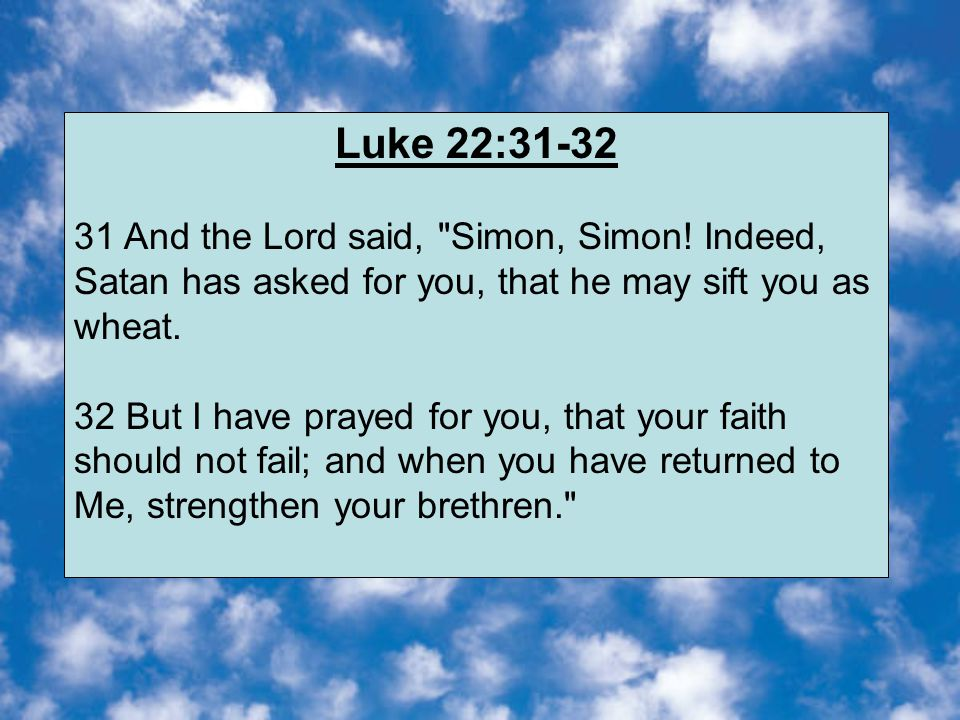 Luke 22:31-32 31 And the Lord said, Simon, Simon.