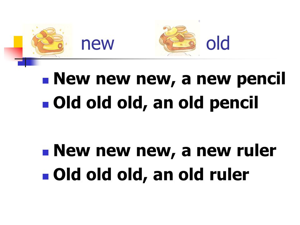 new old New new new, a new pencil Old old old, an old pencil New new new, a new ruler Old old old, an old ruler