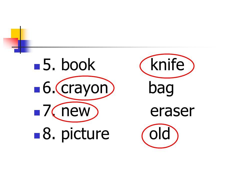 5. book knife 6. crayon bag 7. new eraser 8. picture old