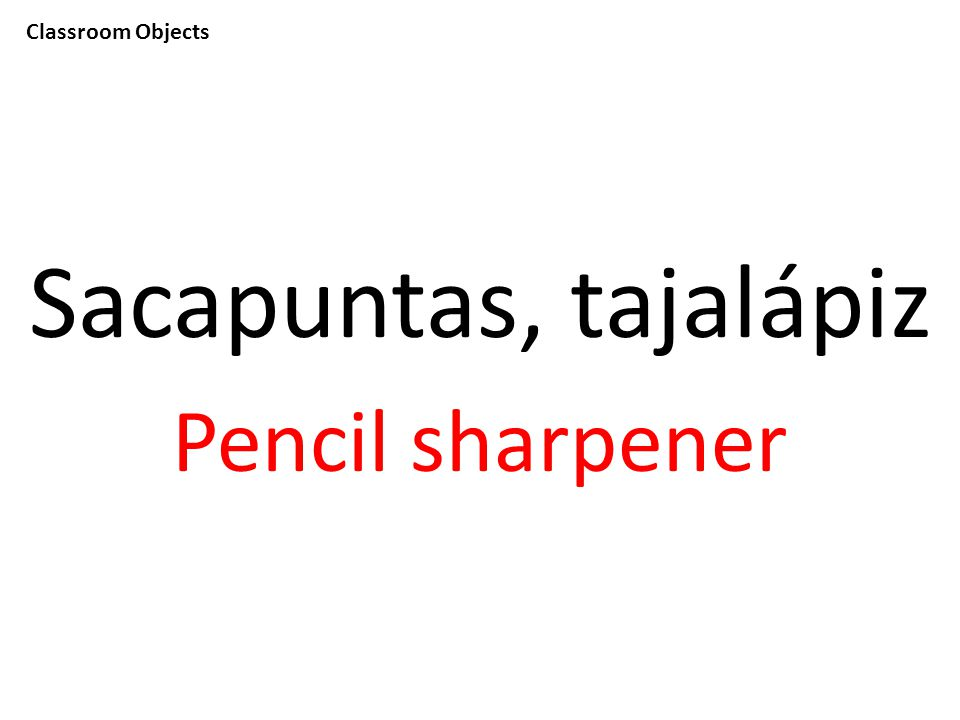 Classroom Objects Sacapuntas, tajalápiz Pencil sharpener