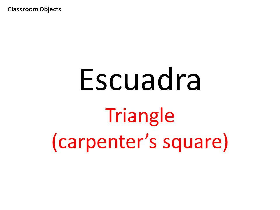 Classroom Objects Escuadra Triangle (carpenter's square)