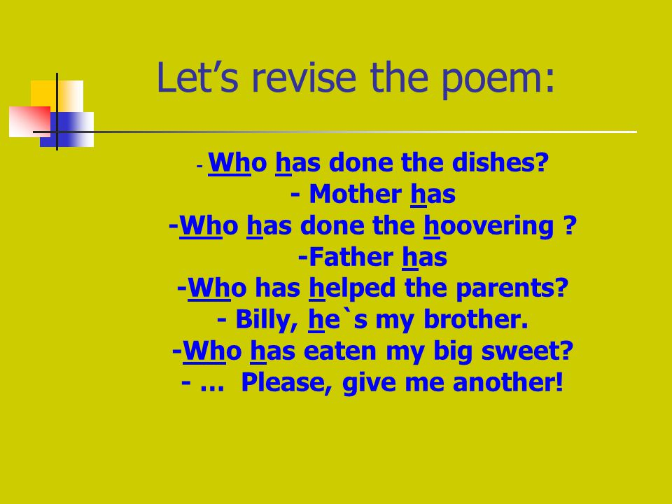 Let's revise the poem: - Who has done the dishes. - Mother has -Who has done the hoovering .