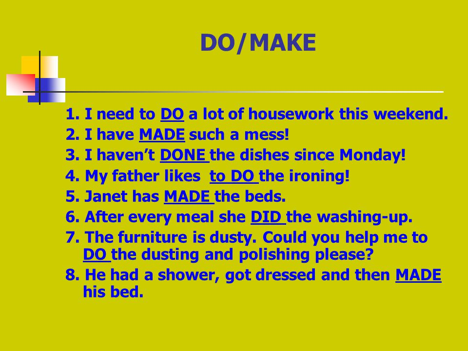 1. I need to DO a lot of housework this weekend. 2.