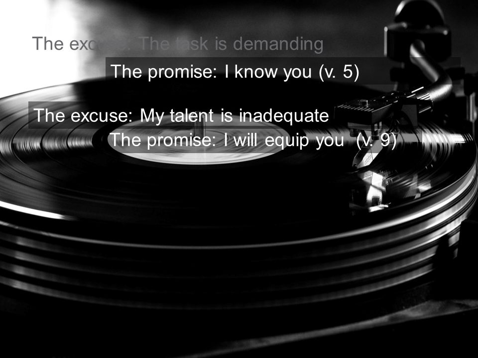 The excuse: The task is demanding The excuse: My talent is inadequate The promise: I will equip you (v.