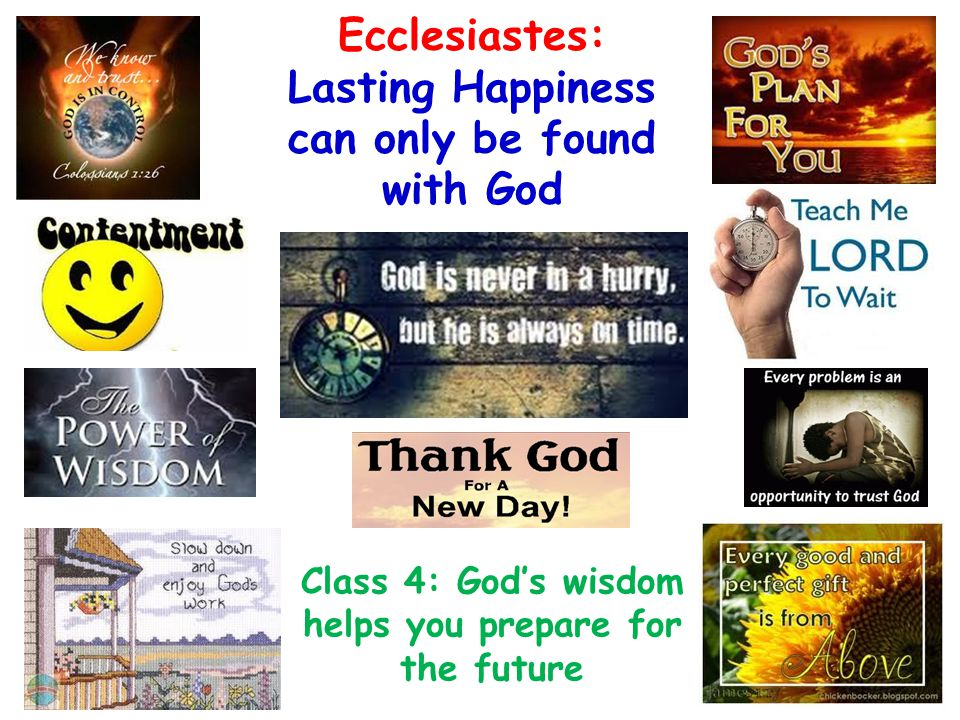 Ecclesiastes: Lasting Happiness can only be found with God Class 4: God's wisdom helps you prepare for the future