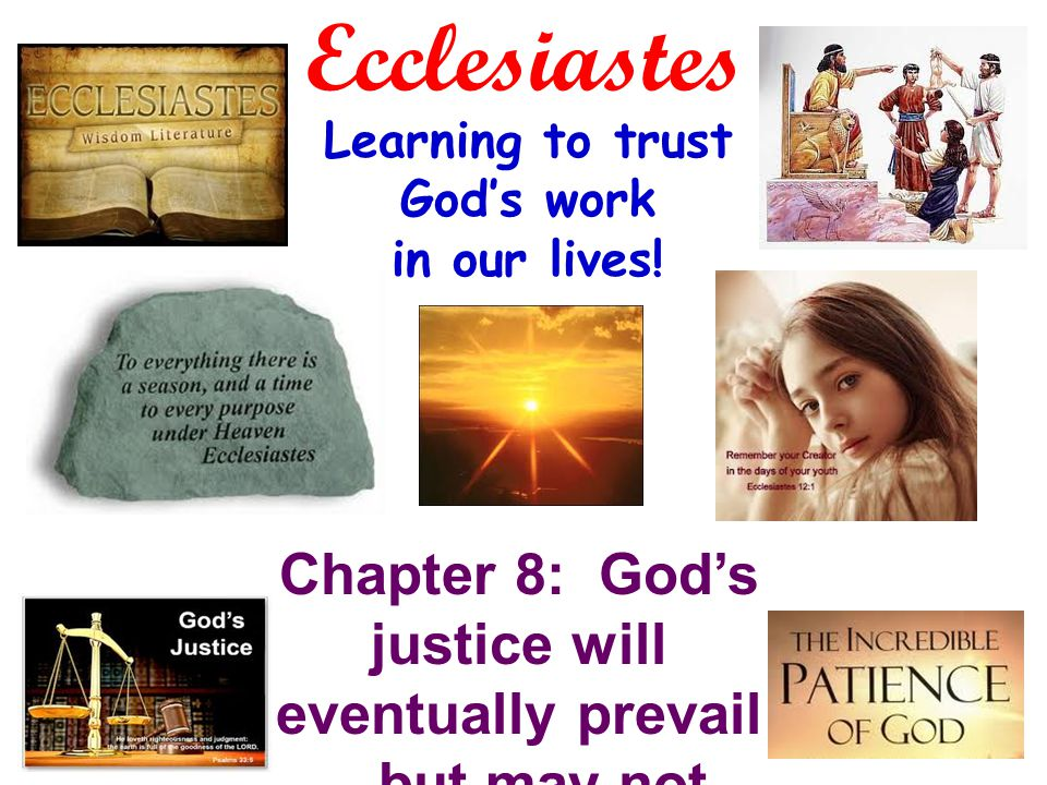 Ecclesiastes Learning to trust God's work in our lives.