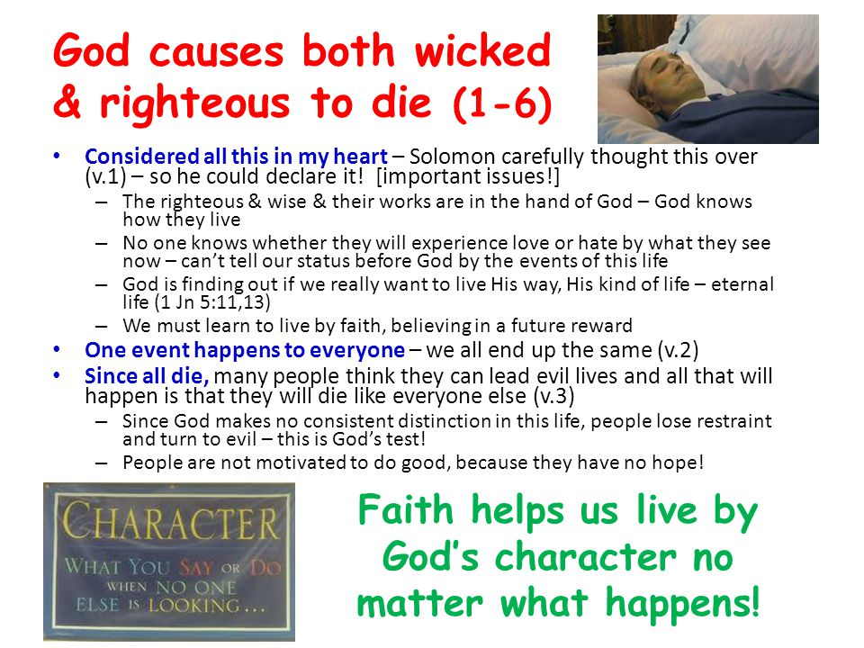 God causes both wicked & righteous to die (1-6) Considered all this in my heart – Solomon carefully thought this over (v.1) – so he could declare it.