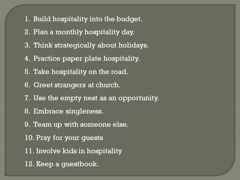 1.Build hospitality into the budget. 2.Plan a monthly hospitality day.