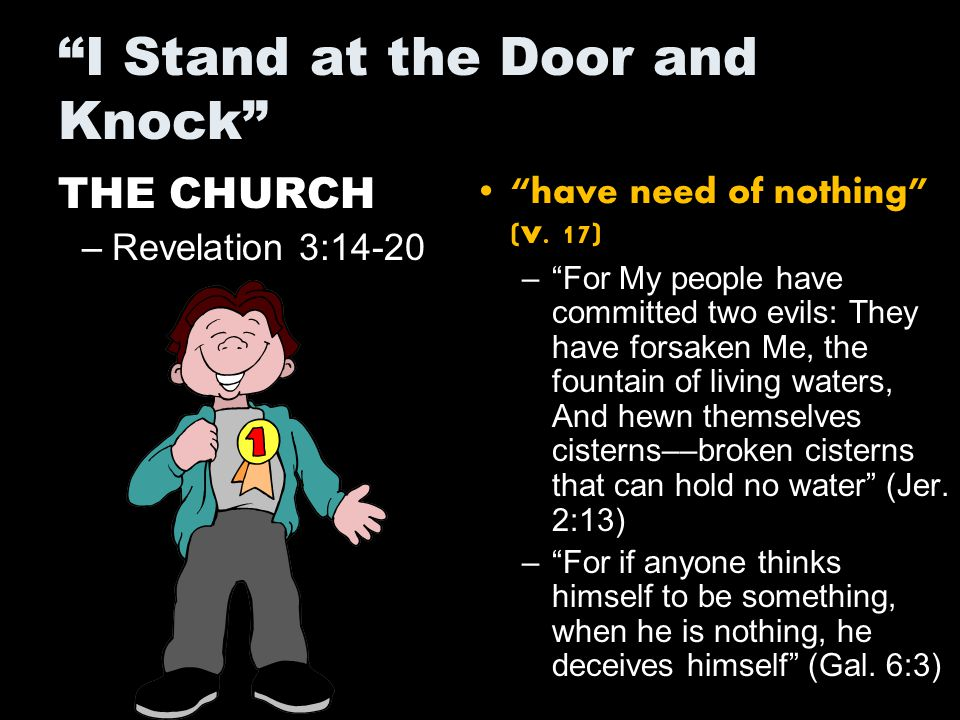 I Stand at the Door and Knock THE CHURCH –Revelation 3:14-20 have need of nothing (v.
