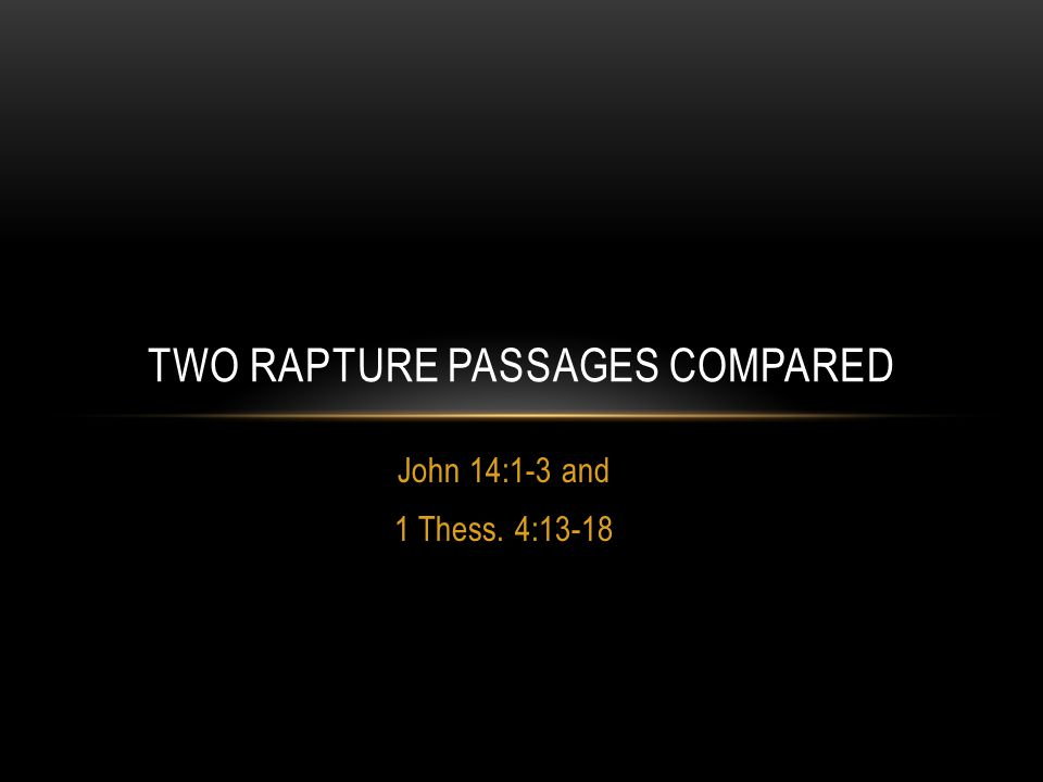 John 14:1-3 and 1 Thess. 4:13-18 TWO RAPTURE PASSAGES COMPARED