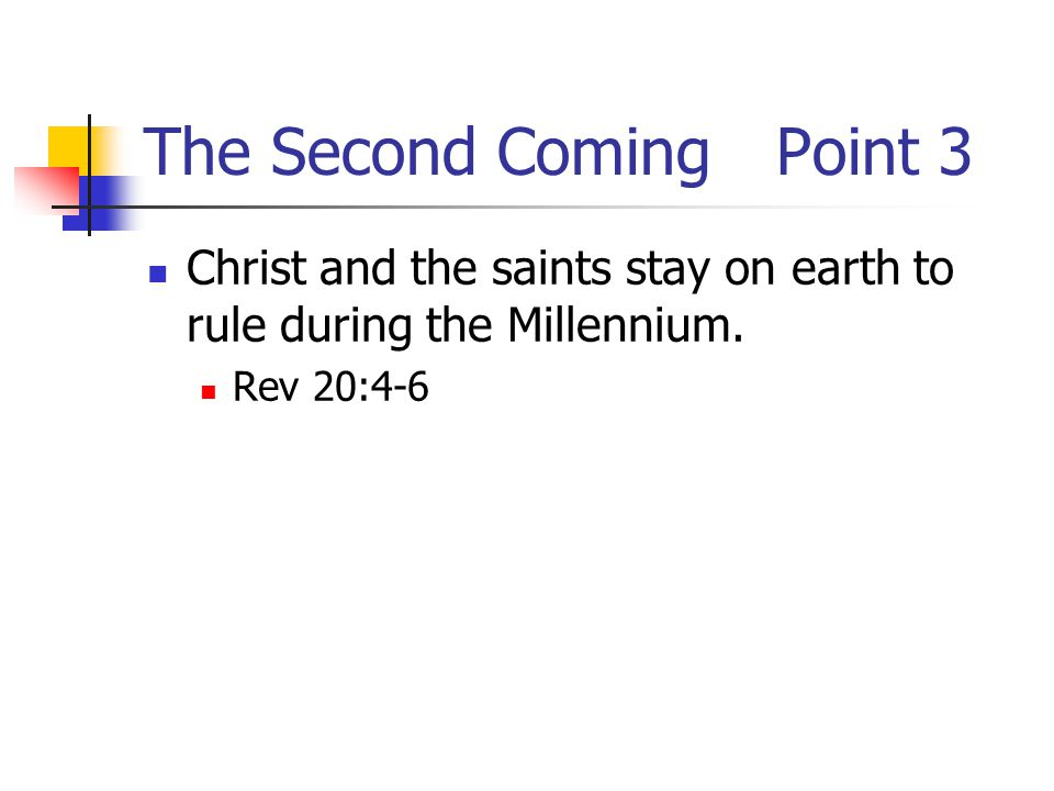 The Second ComingPoint 3 Christ and the saints stay on earth to rule during the Millennium.