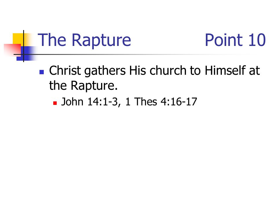 The RapturePoint 10 Christ gathers His church to Himself at the Rapture.