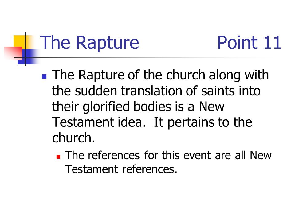 The RapturePoint 11 The Rapture of the church along with the sudden translation of saints into their glorified bodies is a New Testament idea.
