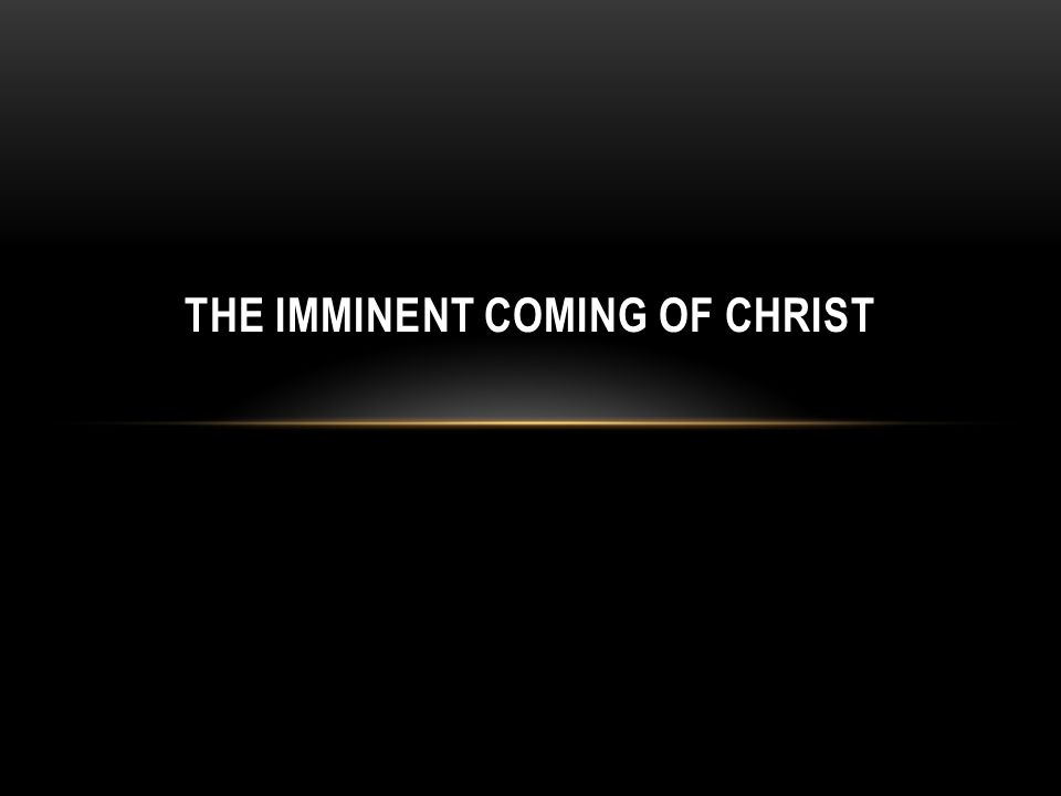 THE IMMINENT COMING OF CHRIST