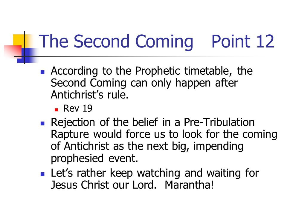 The Second ComingPoint 12 According to the Prophetic timetable, the Second Coming can only happen after Antichrist's rule.
