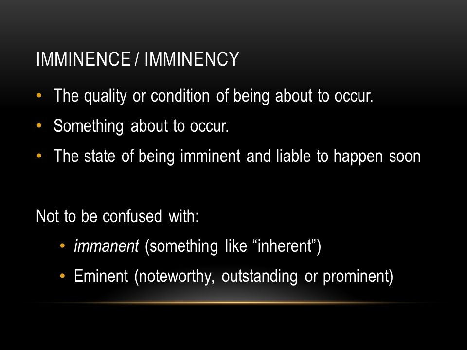 IMMINENCE / IMMINENCY In other words, the Bible teaches that Jesus is coming soon or can come at any time.