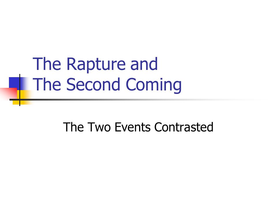 The Rapture and The Second Coming The Two Events Contrasted