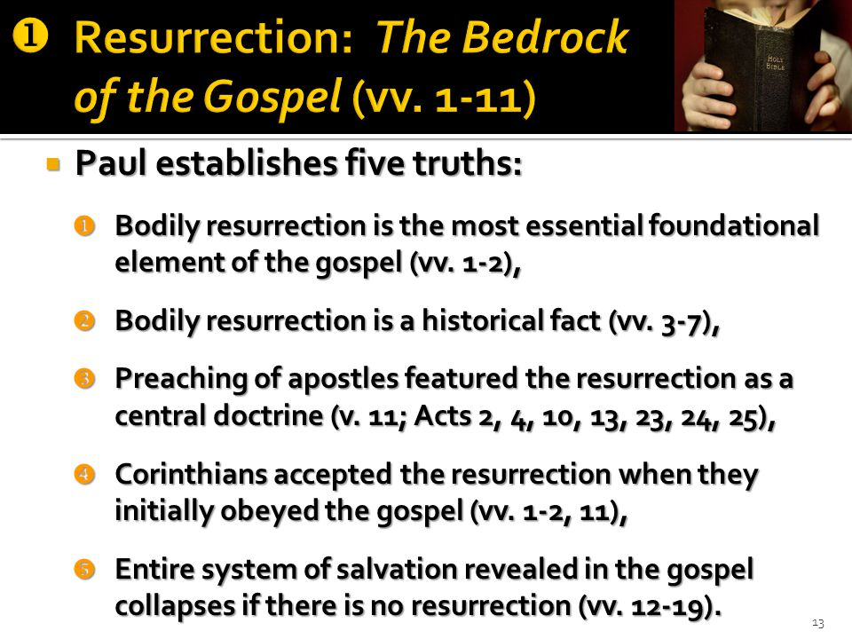  Paul establishes five truths:  Bodily resurrection is the most essential foundational element of the gospel (vv.