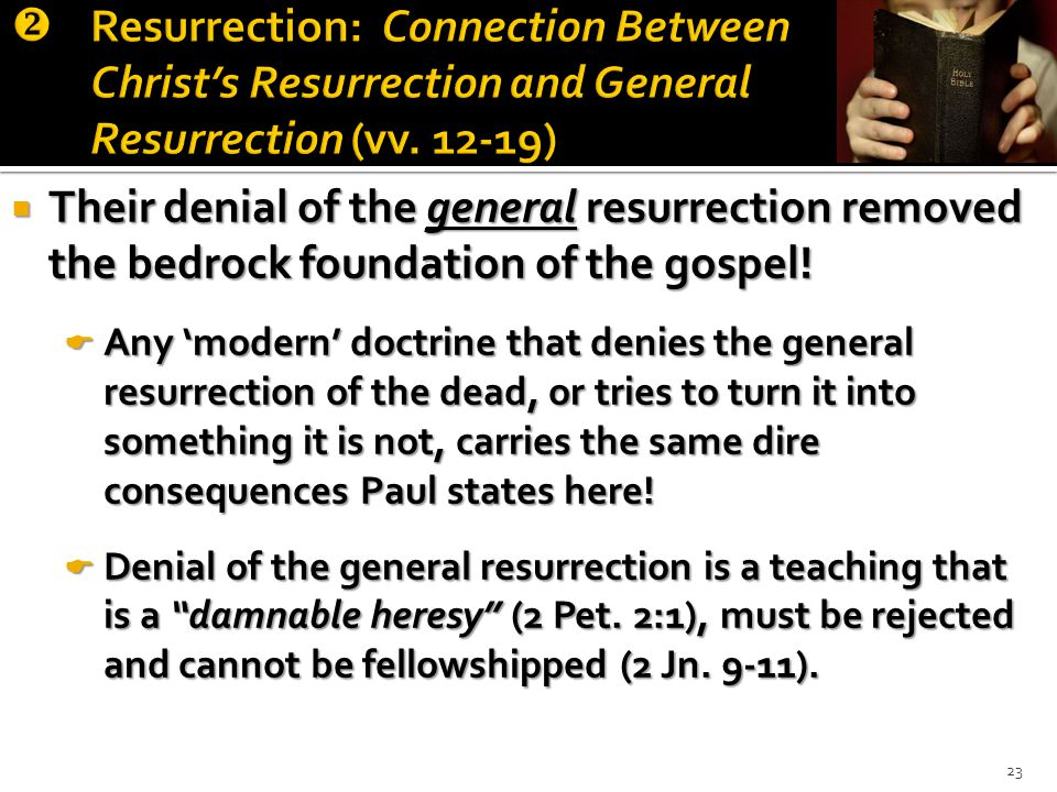  Their denial of the general resurrection removed the bedrock foundation of the gospel.