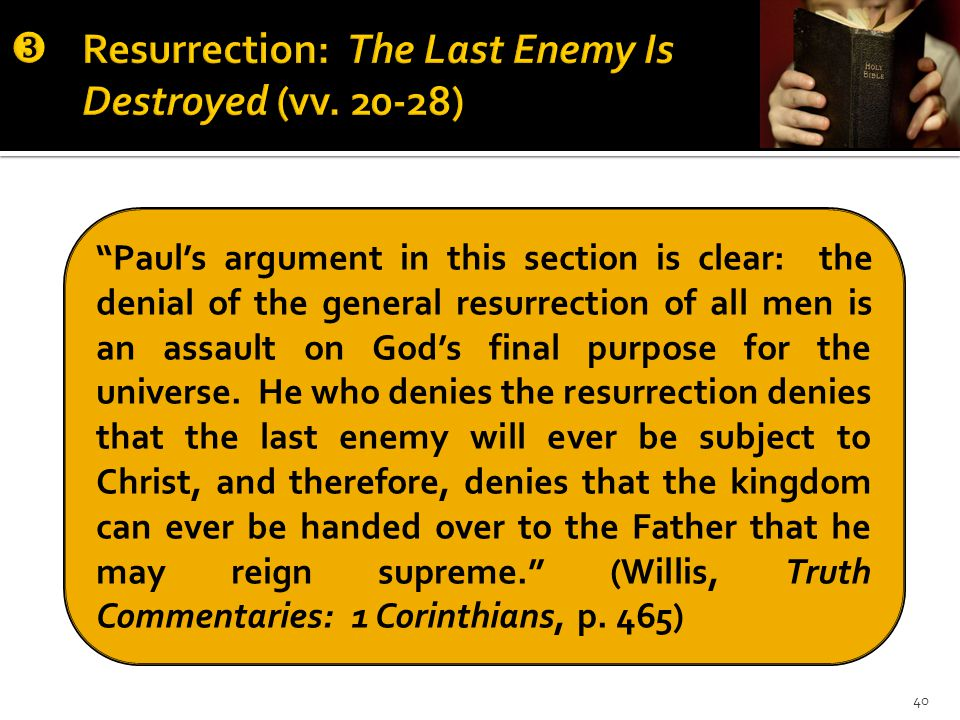 Paul's argument in this section is clear: the denial of the general resurrection of all men is an assault on God's final purpose for the universe.