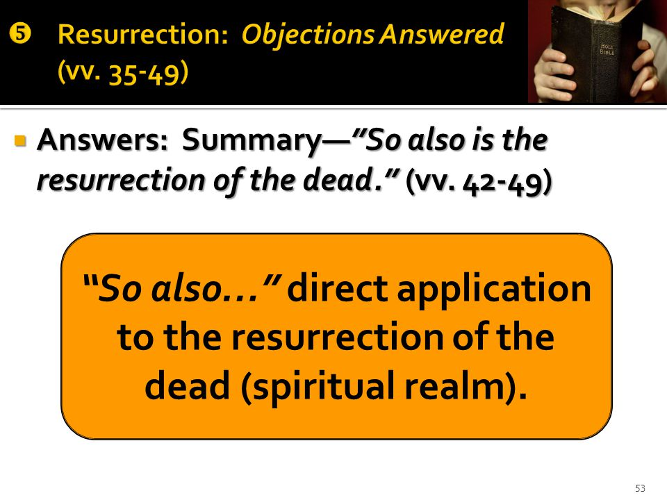  Answers: Summary— So also is the resurrection of the dead. (vv.